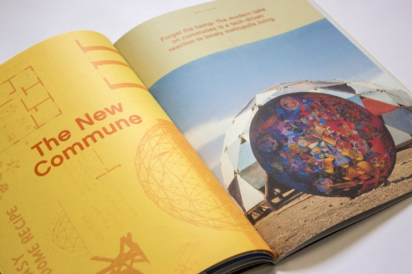A sample of a featured article: The New Commune by Emily Gosling This modern take on communes is a tech-driven reaction to lonely metropolis living. (pages12-15)