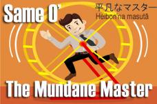 Same O the Mundane Master