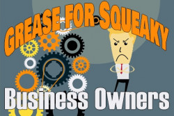 Grease For Squeaky Business Owners