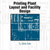 "Printing Plant Layout and Facility Design"" written by A. John Geis"